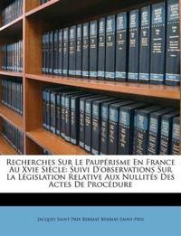 Recherches Sur Le Paupérisme En France Au Xvie Siècle: Suivi D'observations Sur La Législation Relative Aux Nullités Des Actes De Procédure