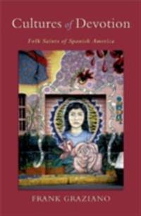 Cultures of Devotion: Folk Saints of Spanish America