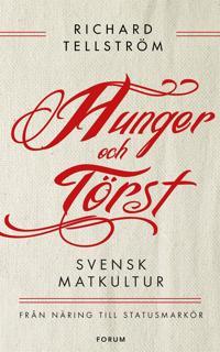 Hunger och törst : Svensk måltidshistoria från överlevnad till statusmarkör