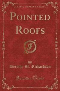 Pointed Roofs (Classic Reprint)