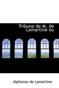 Tribune De M. De Lamartine Ou Etudes Oratoires Ou Politiques