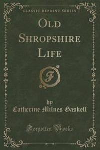 Old Shropshire Life (Classic Reprint)