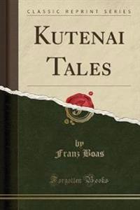 Kutenai Tales (Classic Reprint)