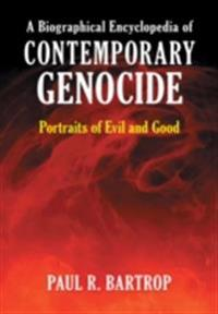 Biographical Encyclopedia of Contemporary Genocide: Portraits of Evil and Good