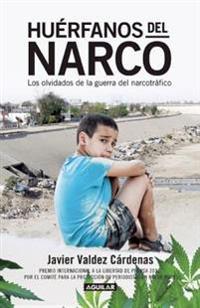 Huerfanos del Narco - Los Olvidados de la Guerra del Narcotrafico / The Drug Lord's Orphans: The