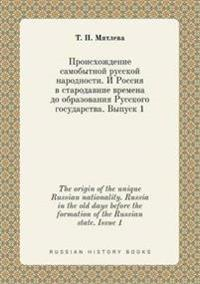 The Origin of the Unique Russian Nationality. Russia in the Old Days Before the Formation of the Russian State. Issue 1