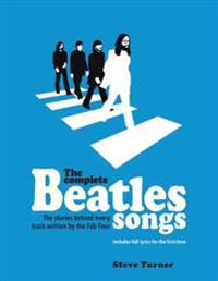 The Complete Beatles Songs: The Stories Behind Every Track Written by the Fab Four