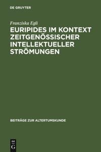 Euripides im Kontext zeitgenossischer intellektueller Stromungen