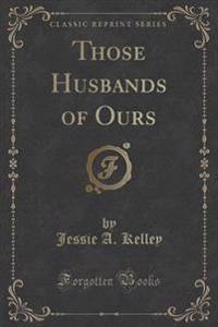 Those Husbands of Ours (Classic Reprint)