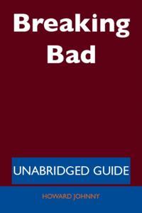 Breaking Bad - Unabridged Guide