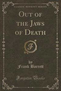 Out of the Jaws of Death (Classic Reprint)