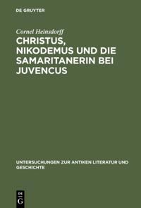 Christus, Nikodemus und die Samaritanerin bei Juvencus