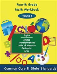 Fourth Grade Math Volume 5: Angles, Transformations, Units of Measure, Perimeter, Area