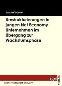 Die Notwendigkeit von Umstrukturierungen in Net Economy Unternehmen im Ubergang zwischen Grundungs- und Wachstumsphase
