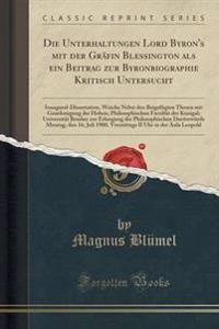 Die Unterhaltungen Lord Byron's Mit Der Grafin Blessington ALS Ein Beitrag Zur Byronbiographie Kritisch Untersucht