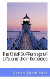 The Chief Sufferings of Life and Their Remedies