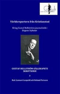 Världsreportern från Kristianstad : kring Gustaf Hellströms journalistik i Dagens Nyheter