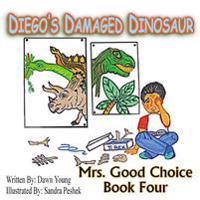 Diego's Damaged Dinosaur: Mrs. Good Choice Book Four