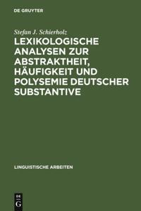Lexikologische Analysen zur Abstraktheit, Haufigkeit und Polysemie deutscher Substantive