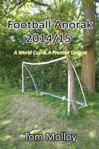 Football Anorak 2014/15:A World Cup & A Premier League