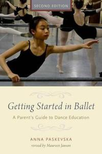 Getting Started in Ballet: A Parent's Guide to Dance Education