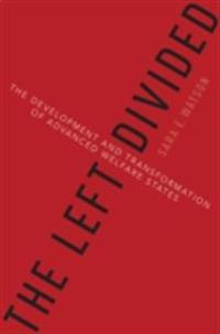 Left Divided: The Development and Transformation of Advanced Welfare States