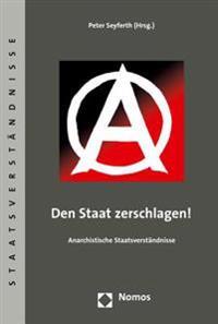 Den Staat Zerschlagen!: Anarchistische Staatsverstandnisse