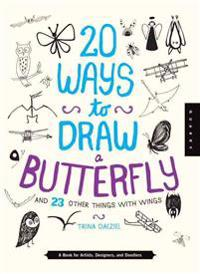 20 Ways to Draw a Butterfly and 23 Other Things with Wings: A Book for Artists, Designers, and Doodlers