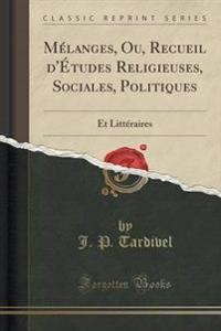 Melanges, Ou, Recueil D'Etudes Religieuses, Sociales, Politiques
