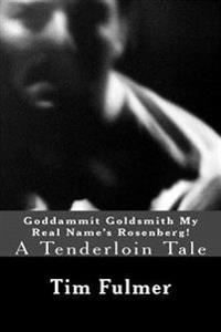Goddammit Goldsmith My Real Name's Rosenberg!: A Tenderloin Tale