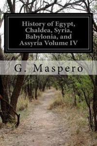 History of Egypt, Chaldea, Syria, Babylonia, and Assyria Volume IV
