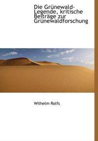 Die Grunewald-Legende, Kritische Beitrage Zur Grunewaldforschung