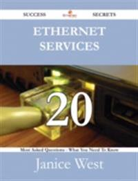 Ethernet Services 20 Success Secrets - 20 Most Asked Questions On Ethernet Services - What You Need To Know