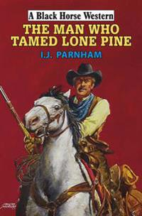 The Man Who Tamed Lone Pine