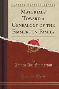 Materials Toward a Genealogy of the Emmerton Family (Classic Reprint)