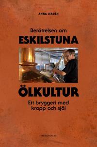 Berättelsen om Eskilstuna Ölkultur - Ett bryggeri med kropp och själ