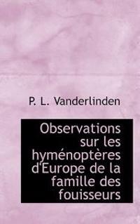 Observations Sur Les Hym Nopt Res D'Europe de La Famille Des Fouisseurs