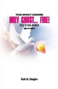Holy Ghost... Fire!: Those Whom He Consumes: Ndi O Na-Agba (in English & Igbo Lang.)