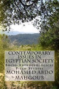 Contemporary Issues in Egyptian Society: Socio-Anthropological Field Studies