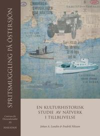 Spritsmuggling på Östersjön : En kulturhistorisk studie av nätver i tillbli