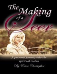 Making of a Seer: A Personal Journey Into the Spiritual Realms