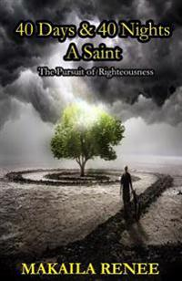 40 Days & 40 Nights a Saint: The Pursuit of Righteousness