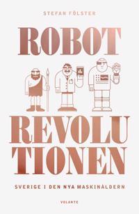 Robotrevolutionen : Sverige i den nya maskinåldern
