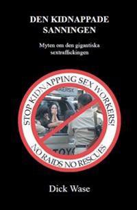 Den kidnappade sanningen - Myten om den gigantiska sextraffickingen