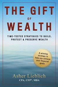 The Gift of Wealth: Time-Tested Strategies to Build, Protect and Preserve Wealth