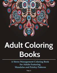 Adult Coloring Books: A Stress Management Coloring Book for Adults Featuring Mandalas and Paisley Patterns