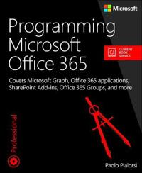 Programming Microsoft Office 365 (Includes Current Book Service): Covers Microsoft Graph, Office 365 Applications, Sharepoint Add-Ins, Office 365 Grou