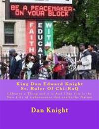 King Dan Edward Knight Sr. Ruler of Chi-Raq: I Decree a Thing and It Is and I Say This Is the New City of Righeousness That Exalts the Nation