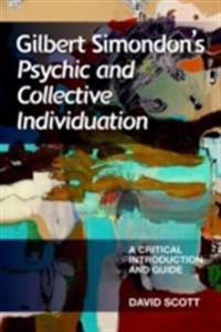 Gilbert Simondon's Psychic and Collective Individuation: A Critical Introduction and Guide