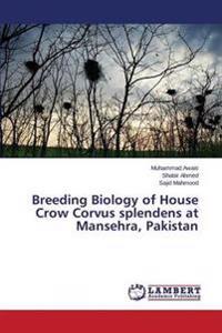 Breeding Biology of House Crow Corvus Splendens at Mansehra, Pakistan